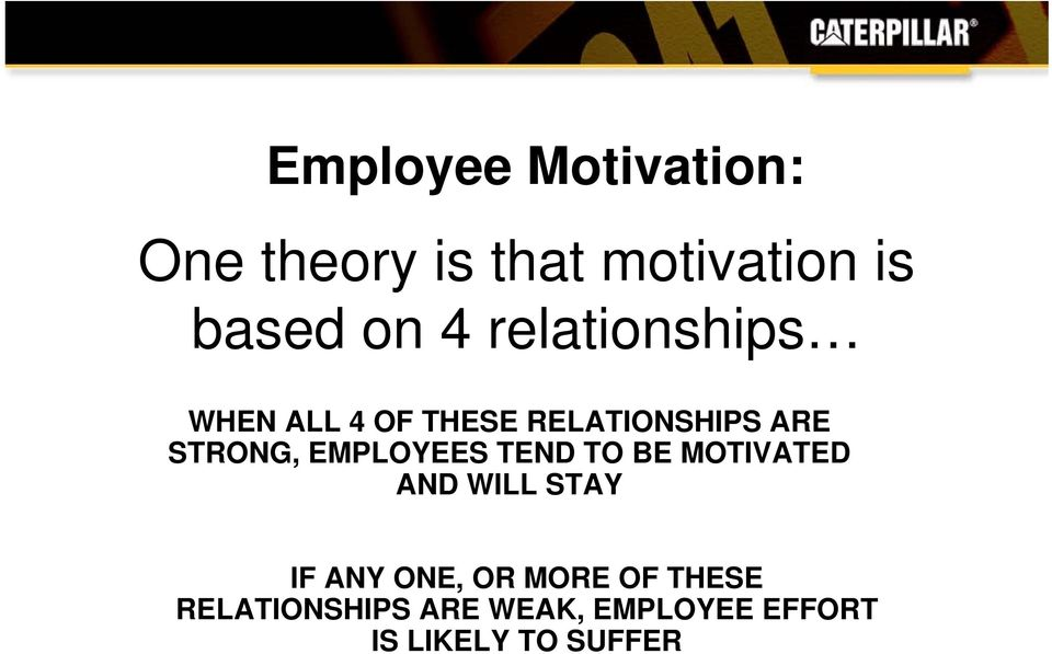 EMPLOYEES TEND TO BE MOTIVATED AND WILL STAY IF ANY ONE, OR MORE