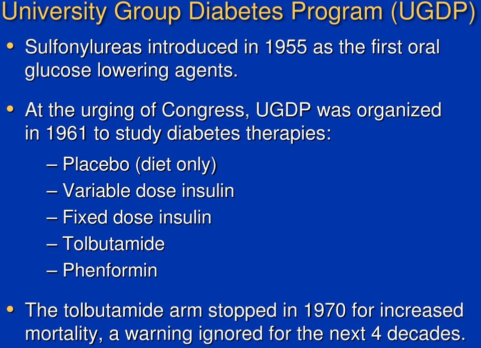 At the urging of Congress, UGDP was organized in 1961 to study diabetes therapies: Placebo (diet