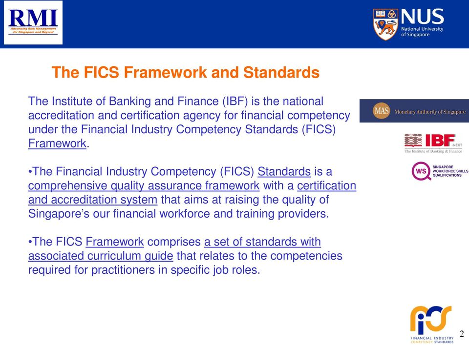 The Financial Industry Competency (FICS) Standards is a comprehensive quality assurance framework with a certification and accreditation system that aims at