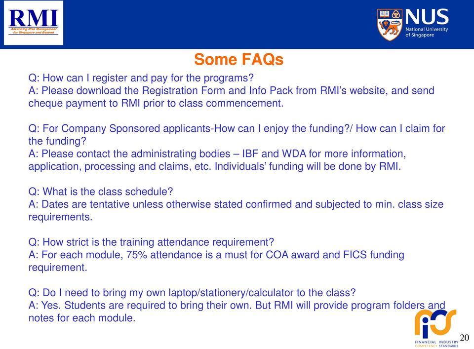 A: Please contact the administrating bodies IBF and WDA for more information, application, processing and claims, etc. Individuals funding will be done by RMI. Q: What is the class schedule?