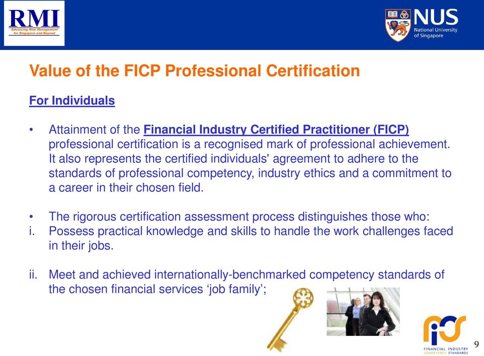 It also represents the certified individuals' agreement to adhere to the standards of professional competency, industry ethics and a commitment to a career in their