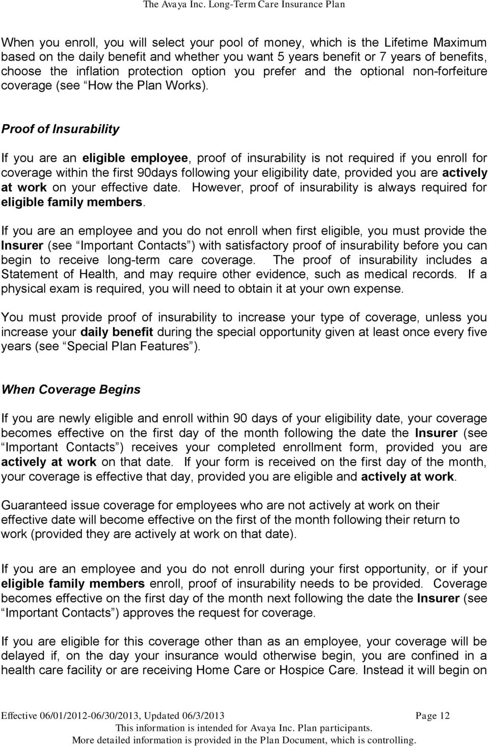 Proof of Insurability If you are an eligible employee, proof of insurability is not required if you enroll for coverage within the first 90days following your eligibility date, provided you are