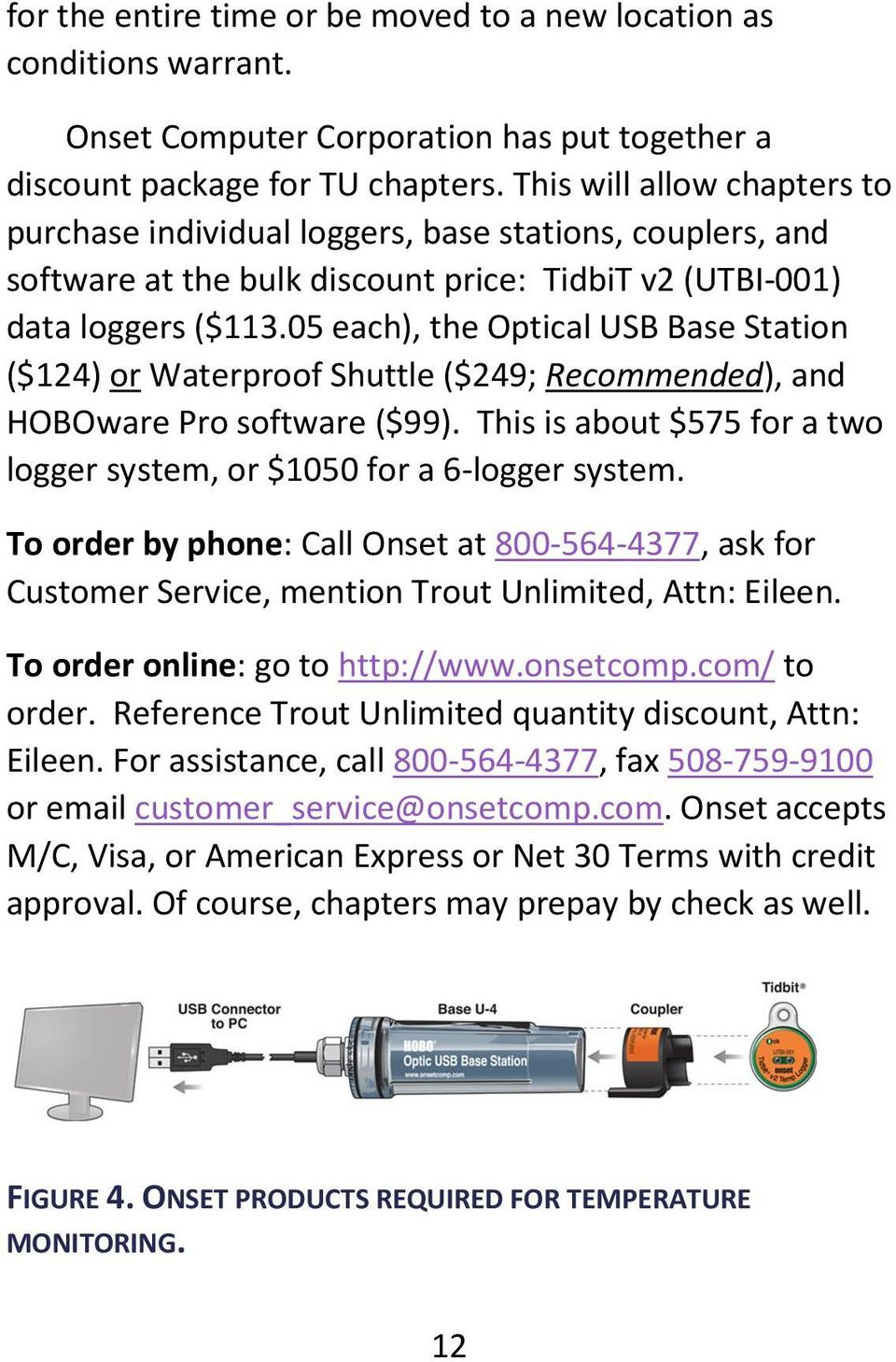 05 each), the Optical USB Base Station ($124) or Waterproof Shuttle ($249; Recommended), and HOBOware Pro software ($99). This is about $575 for a two logger system, or $1050 for a 6-logger system.