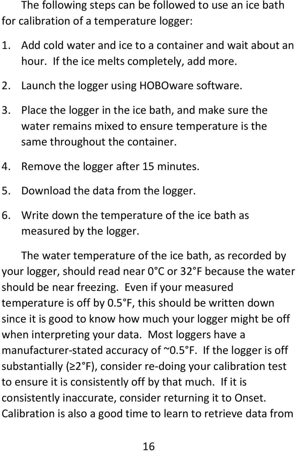 Remove the logger after 15 minutes. 5. Download the data from the logger. 6. Write down the temperature of the ice bath as measured by the logger.