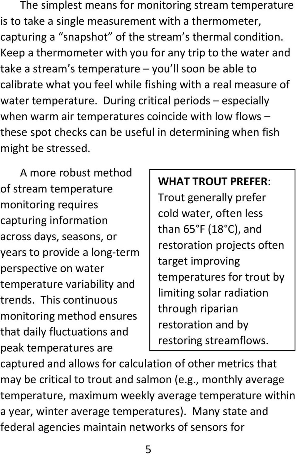 During critical periods especially when warm air temperatures coincide with low flows these spot checks can be useful in determining when fish might be stressed.