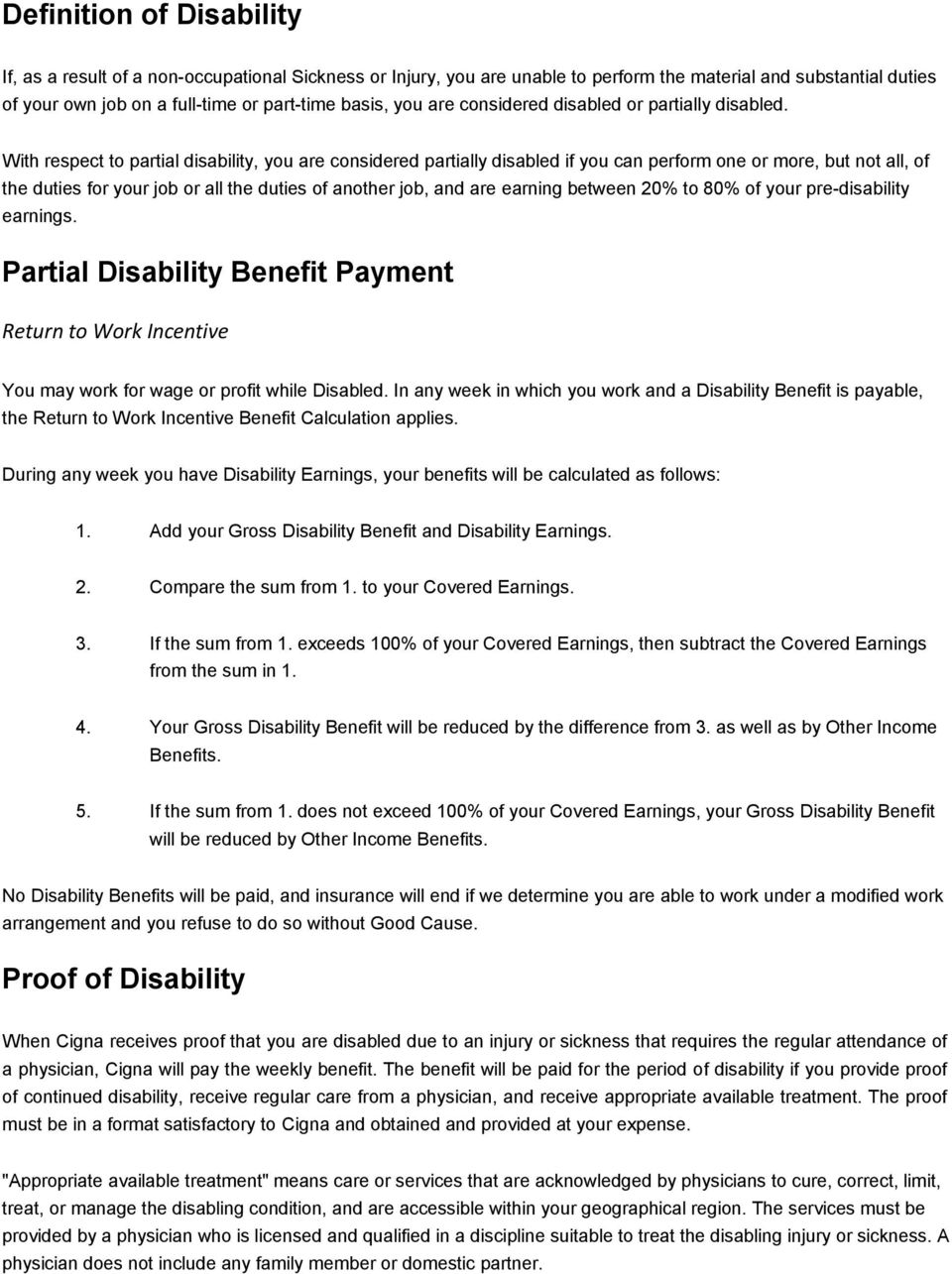 With respect to partial disability, you are considered partially disabled if you can perform one or more, but not all, of the duties for your job or all the duties of another job, and are earning