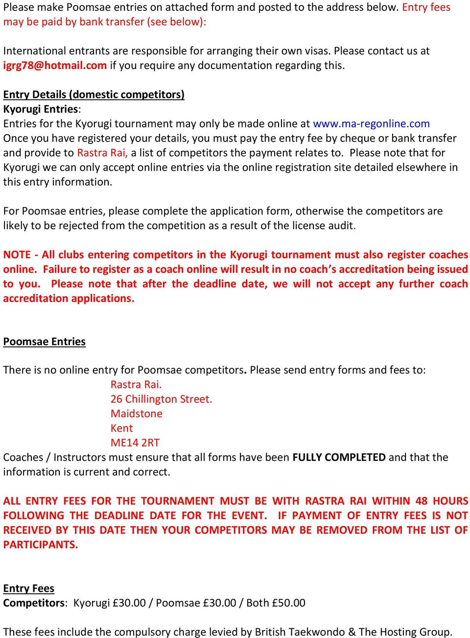 Entry Details (domestic competitors) Kyorugi Entries: Entries for the Kyorugi tournament may only be made online at www.ma-regonline.