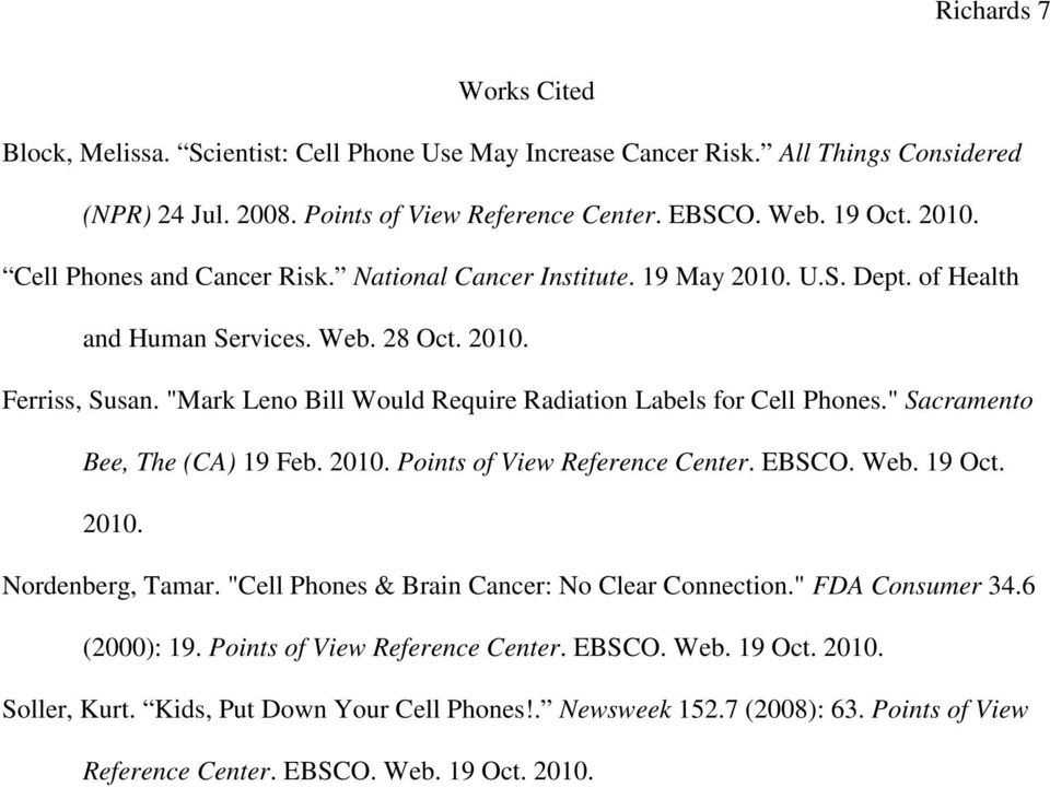 """Mark Leno Bill Would Require Radiation Labels for Cell Phones."" Sacramento Bee, The (CA) 19 Feb. 2010. Points of View Reference Center. EBSCO. Web. 19 Oct. 2010. Nordenberg, Tamar."