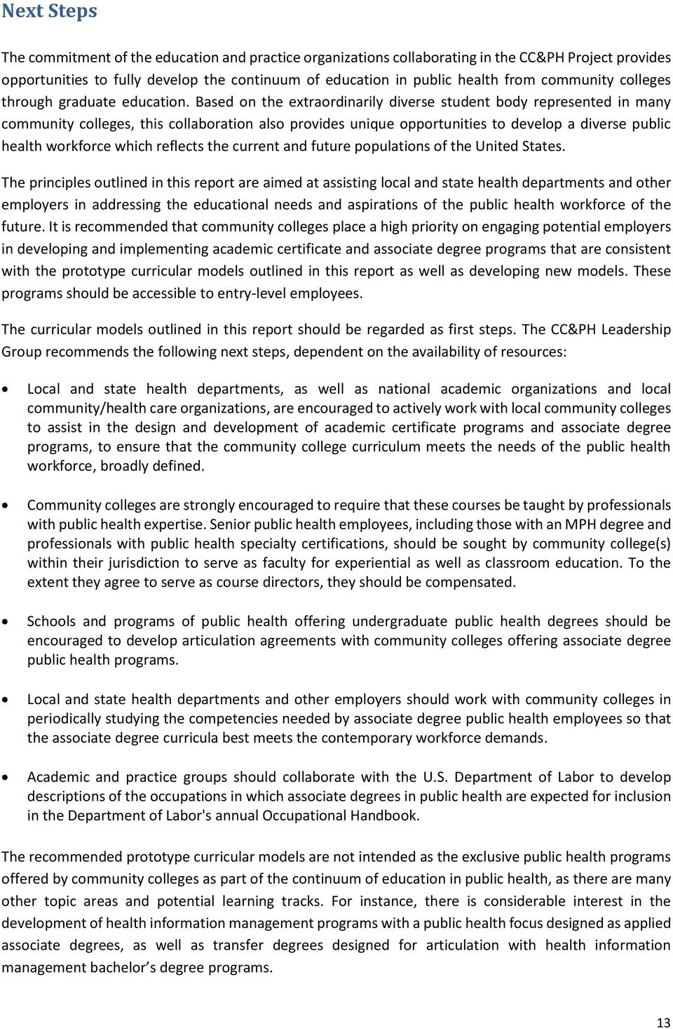 Based on the extraordinarily diverse student body represented in many community colleges, this collaboration also provides unique opportunities to develop a diverse public health workforce which