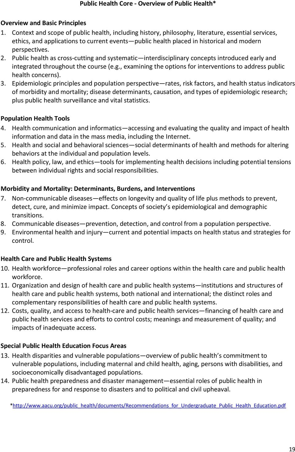 perspectives. 2. Public health as cross-cutting and systematic interdisciplinary concepts introduced early and integrated throughout the course (e.g., examining the options for interventions to address public health concerns).