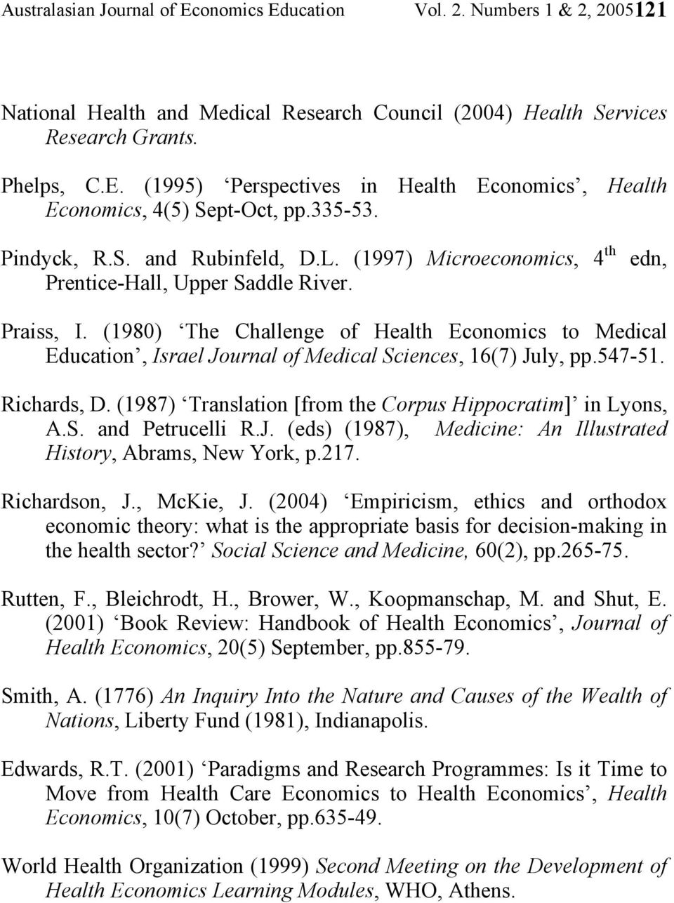 (1980) The Challenge of Health Economics to Medical Education, Israel Journal of Medical Sciences, 16(7) July, pp.547-51. Richards, D. (1987) Translation [from the Corpus Hippocratim] in Lyons, A.S. and Petrucelli R.