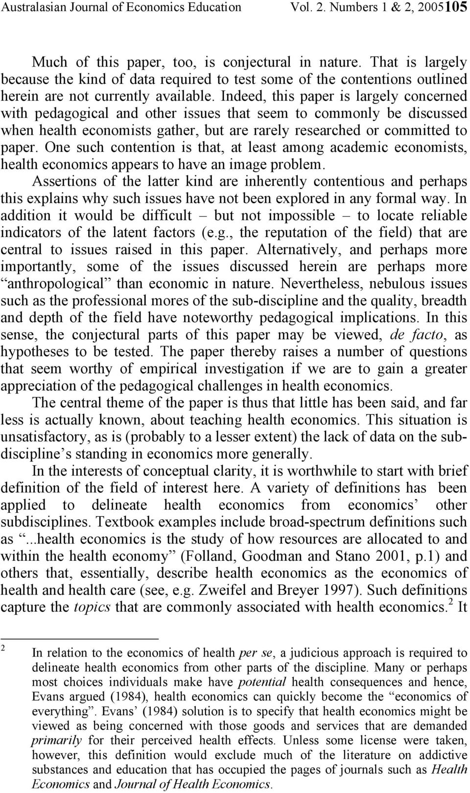 Indeed, this paper is largely concerned with pedagogical and other issues that seem to commonly be discussed when health economists gather, but are rarely researched or committed to paper.