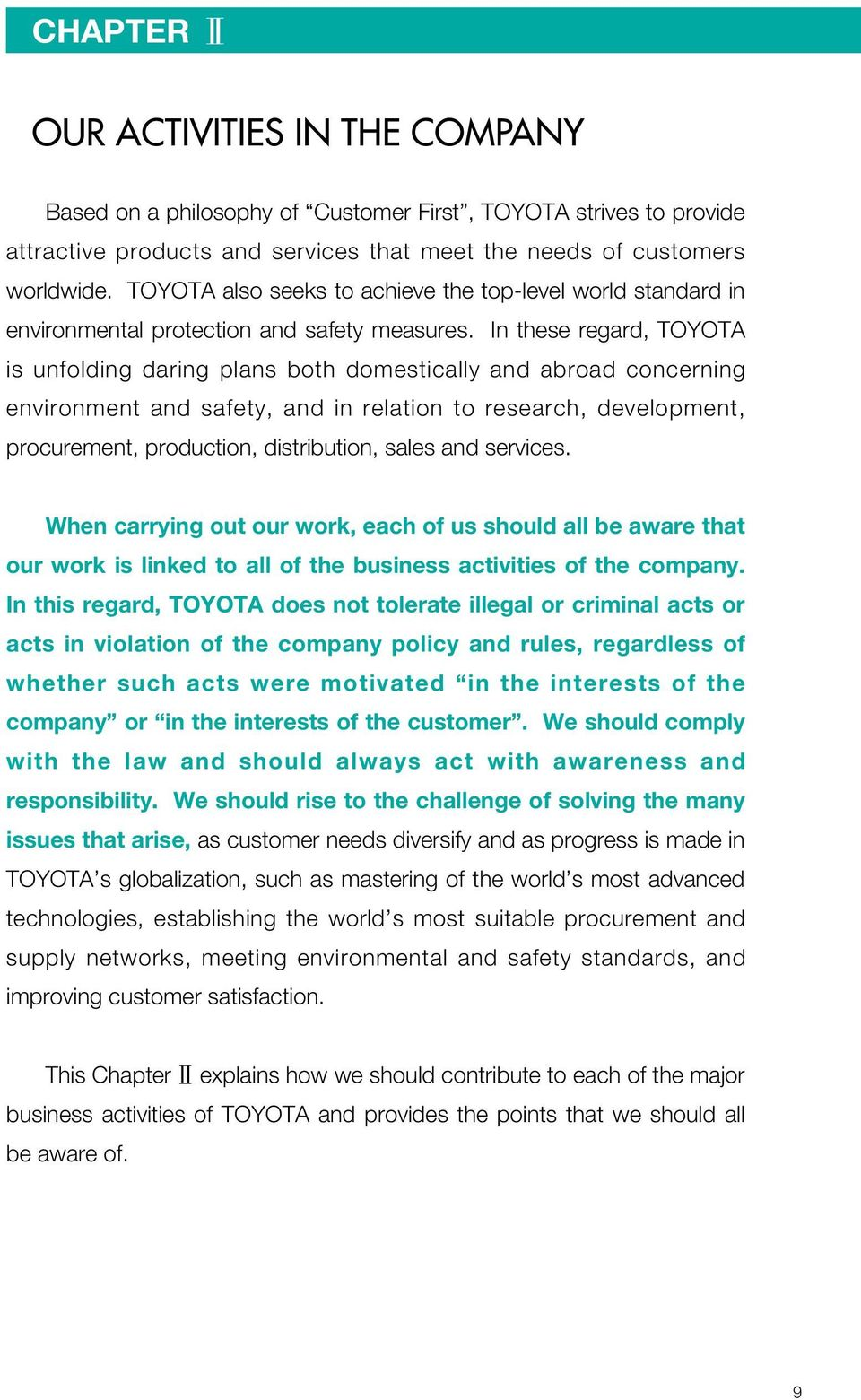 In these regard, TOYOTA is unfolding daring plans both domestically and abroad concerning environment and safety, and in relation to research, development, procurement, production, distribution,