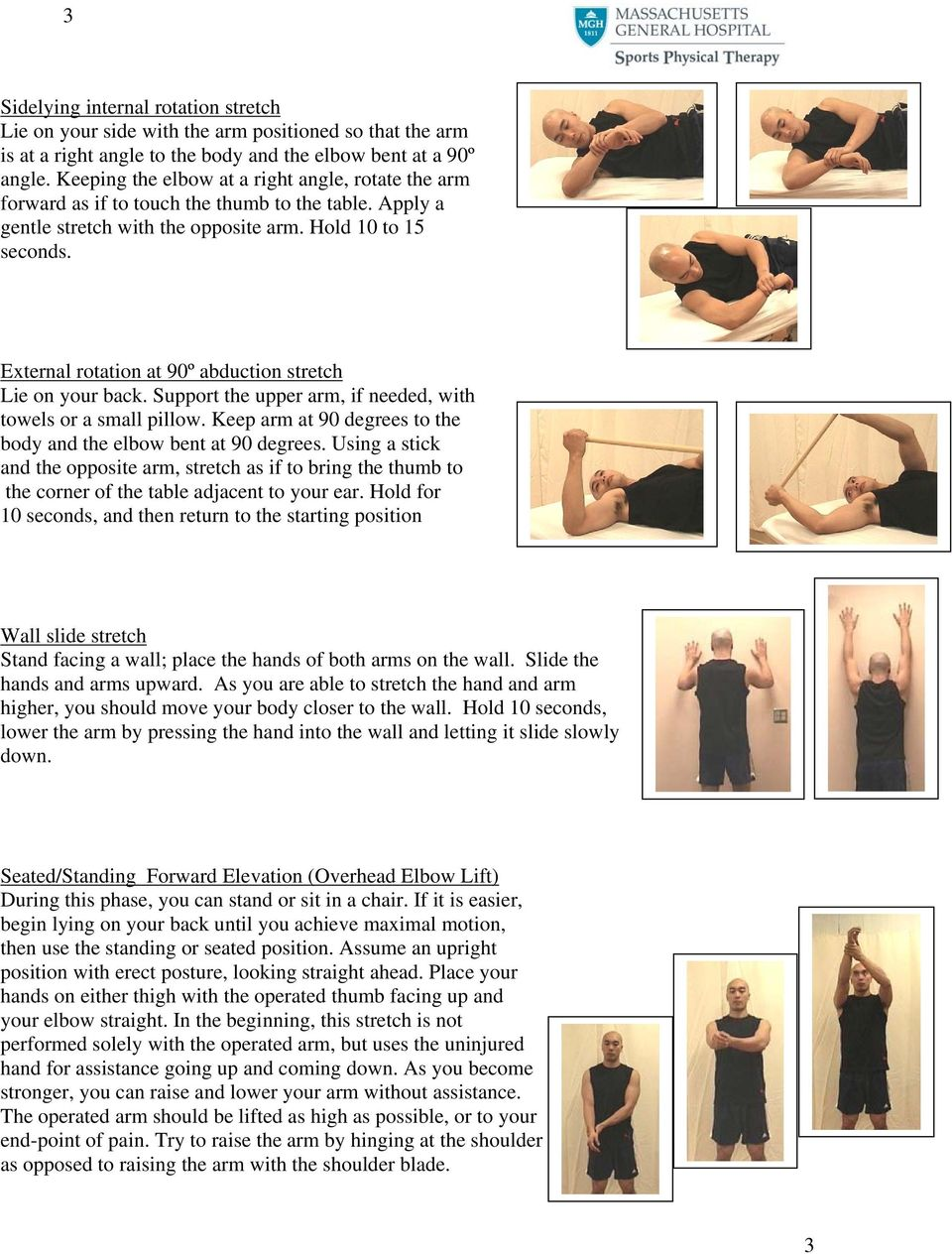 External rotation at 90º abduction stretch Lie on your back. Support the upper arm, if needed, with towels or a small pillow. Keep arm at 90 degrees to the body and the elbow bent at 90 degrees.