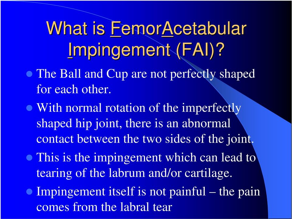 With normal rotation of the imperfectly shaped hip joint, there is an abnormal contact