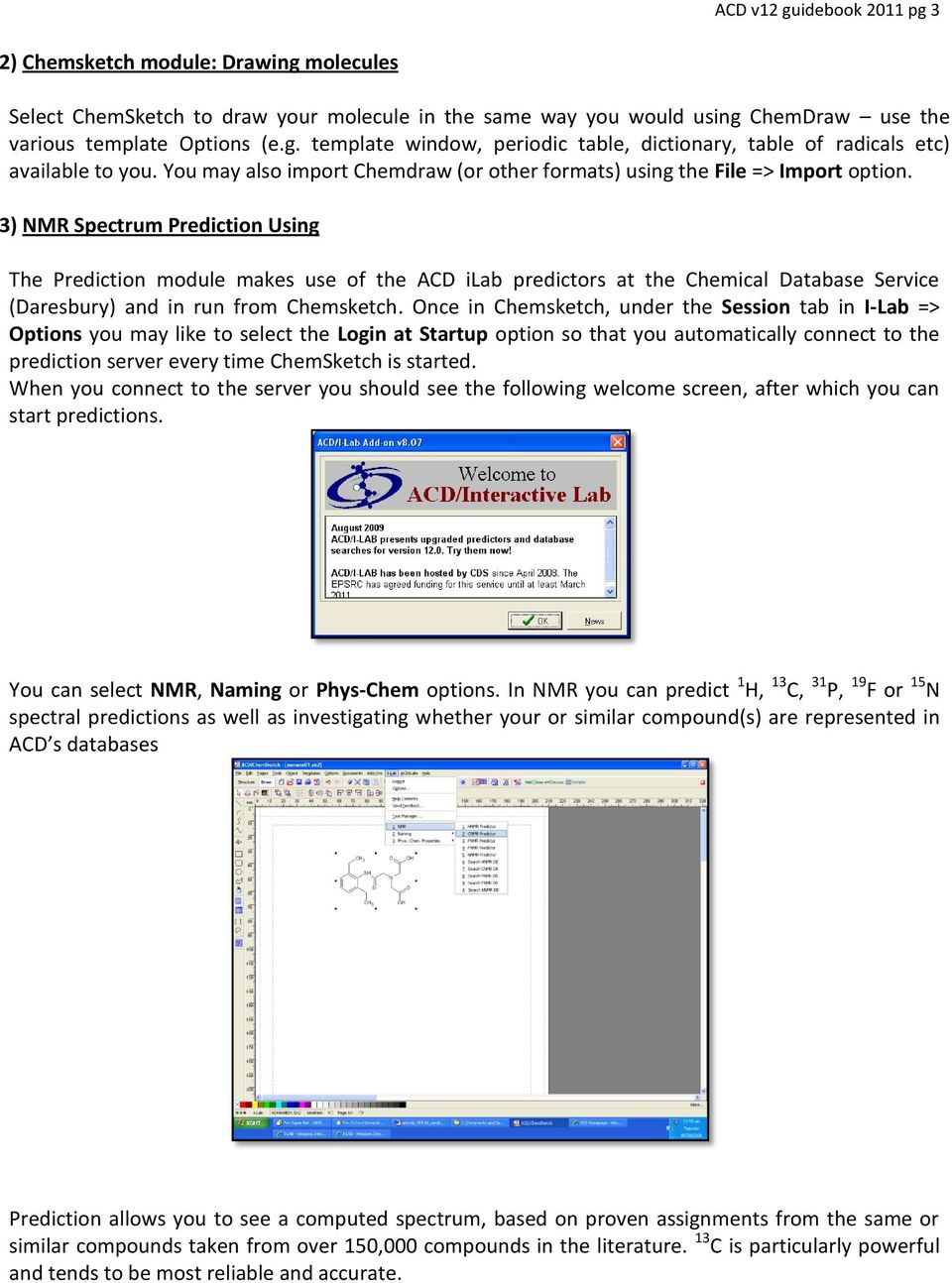 3) NMR Spectrum Prediction Using The Prediction module makes use of the ACD ilab predictors at the Chemical Database Service (Daresbury) and in run from Chemsketch.