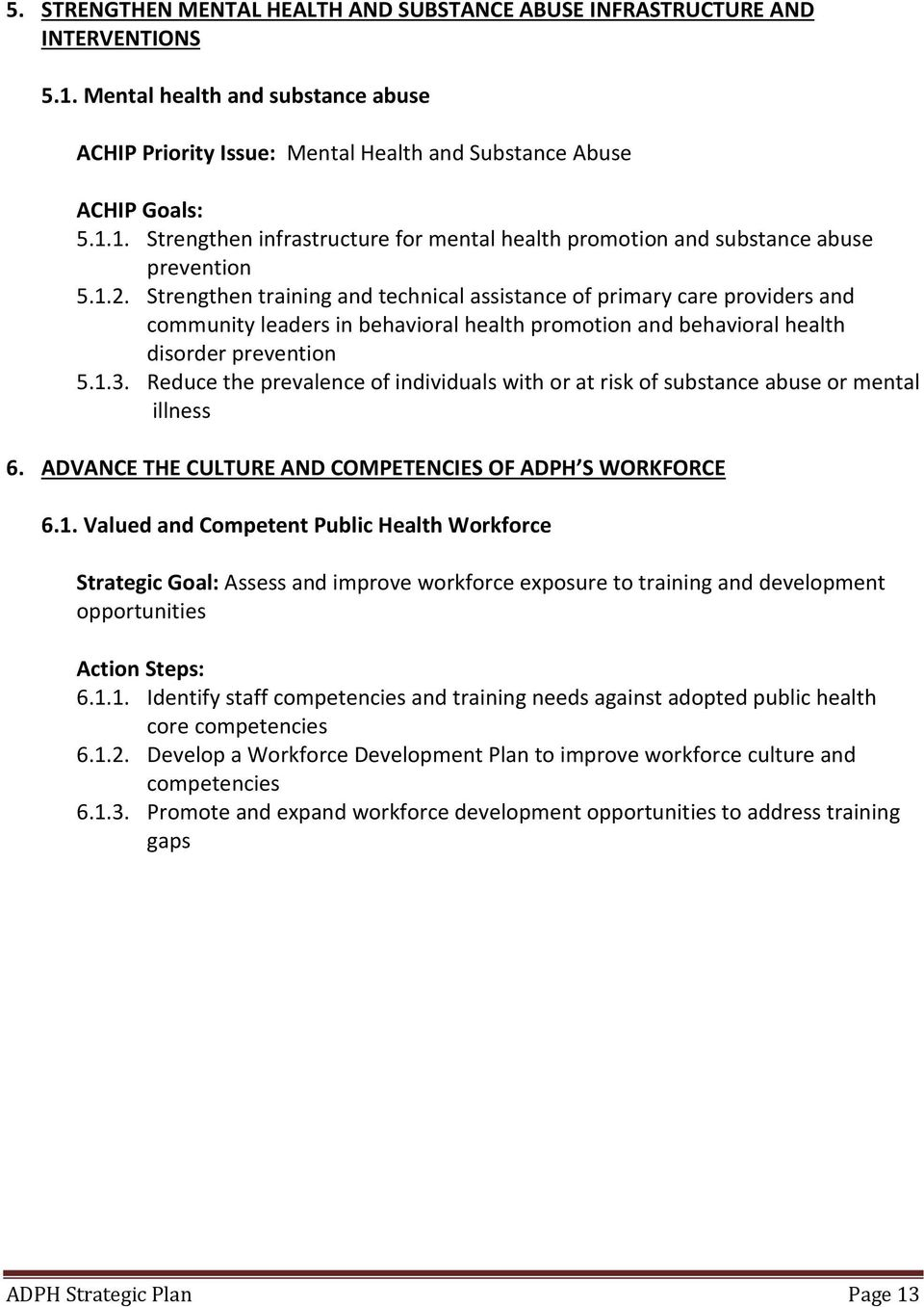 Reduce the prevalence of individuals with or at risk of substance abuse or mental illness 6. ADVANCE THE CULTURE AND COMPETENCIES OF ADPH S WORKFORCE 6.1.