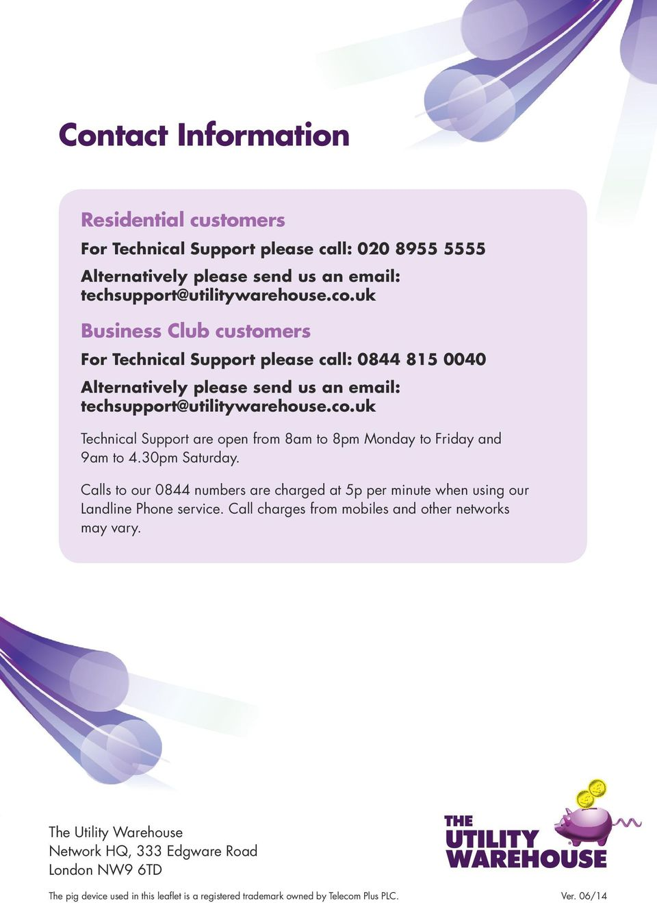 uk Technical Support are open from 8am to 8pm Monday to Friday and 9am to 4.30pm Saturday.