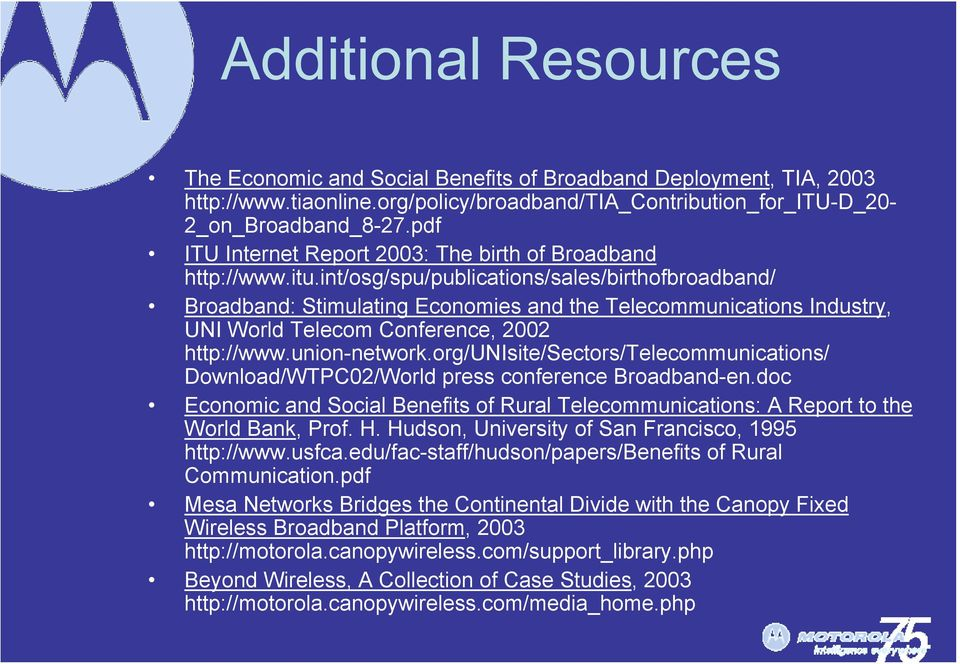 int/osg/spu/publications/sales/birthofbroadband/ Broadband: Stimulating Economies and the Telecommunications Industry, UNI World Telecom Conference, 2002 http://www.union-network.