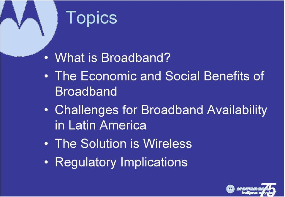 Broadband Challenges for Broadband
