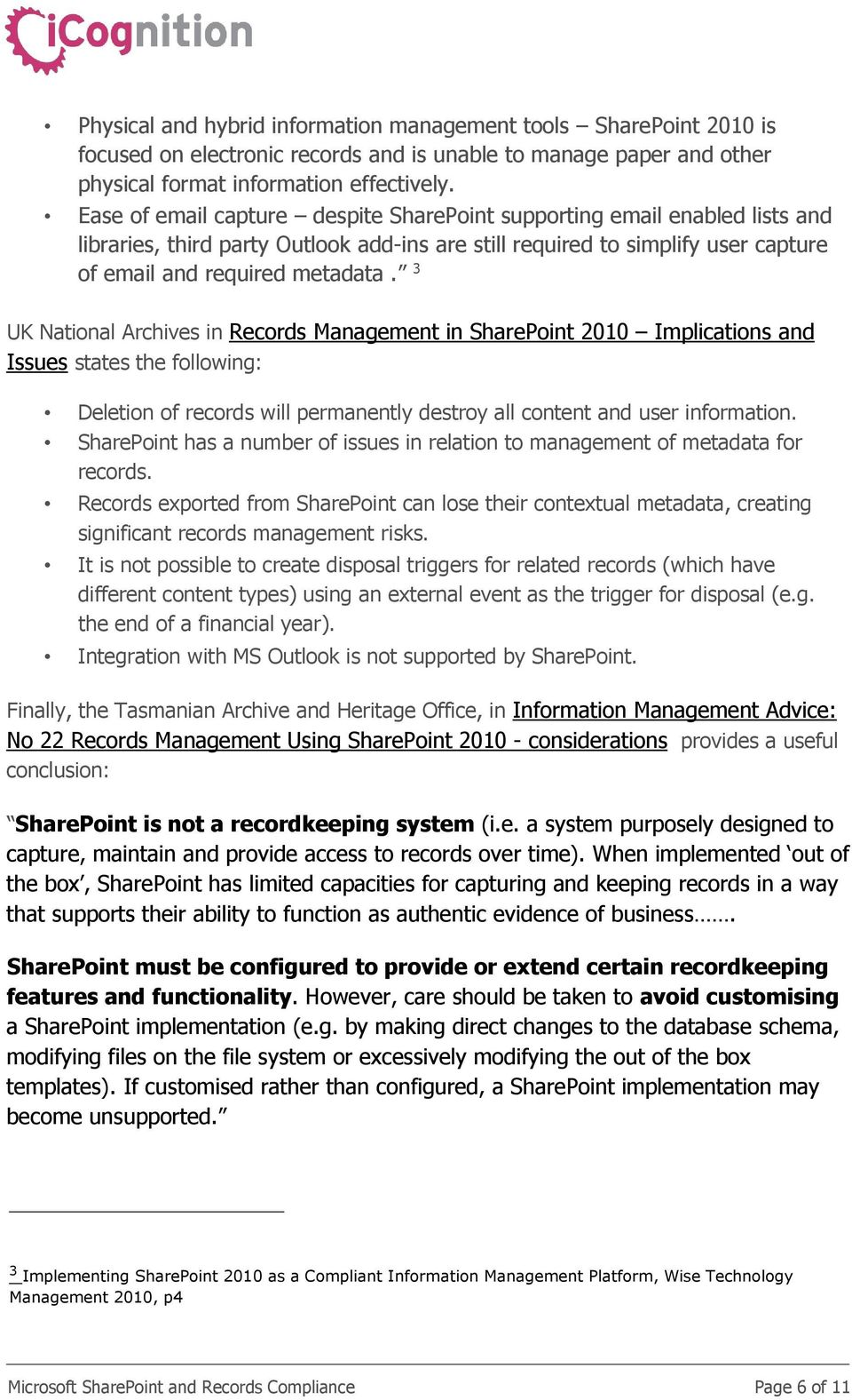 3 UK National Archives in Records Management in SharePoint 2010 Implications and Issues states the following: Deletion of records will permanently destroy all content and user information.