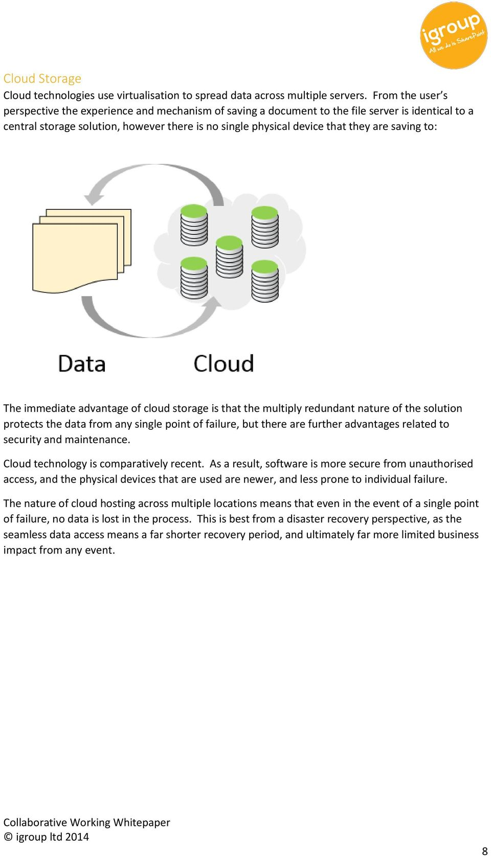 saving to: The immediate advantage of cloud storage is that the multiply redundant nature of the solution protects the data from any single point of failure, but there are further advantages related