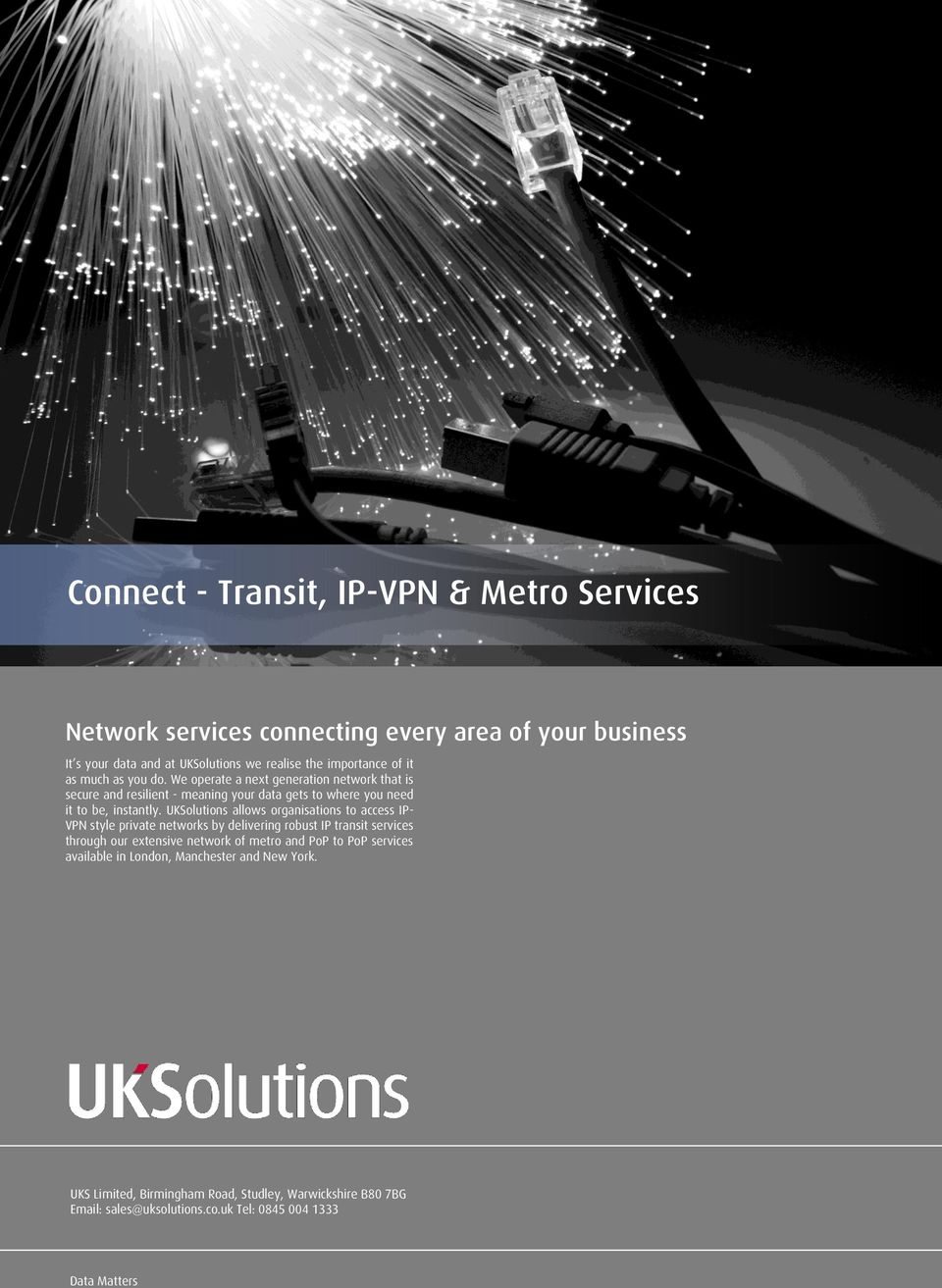 UKSolutions allows organisations to access IP- VPN style private networks by delivering robust IP transit services through our extensive network of metro and PoP to
