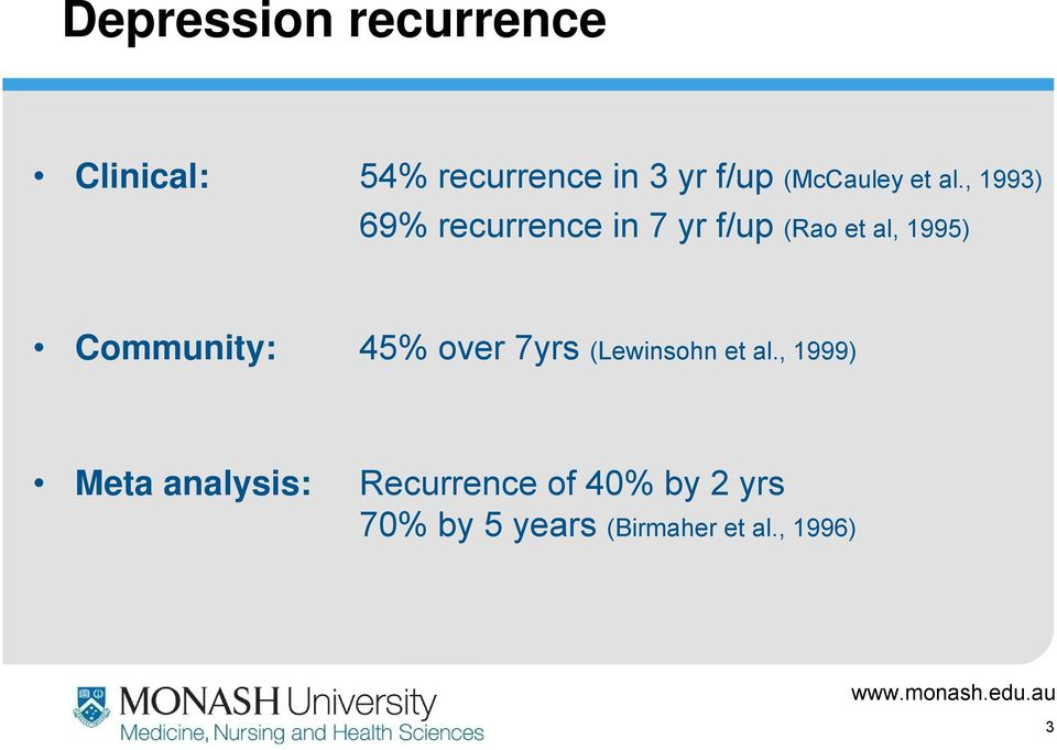 , 1993) 69% recurrence in 7 yr f/up (Rao et al, 1995) Community: