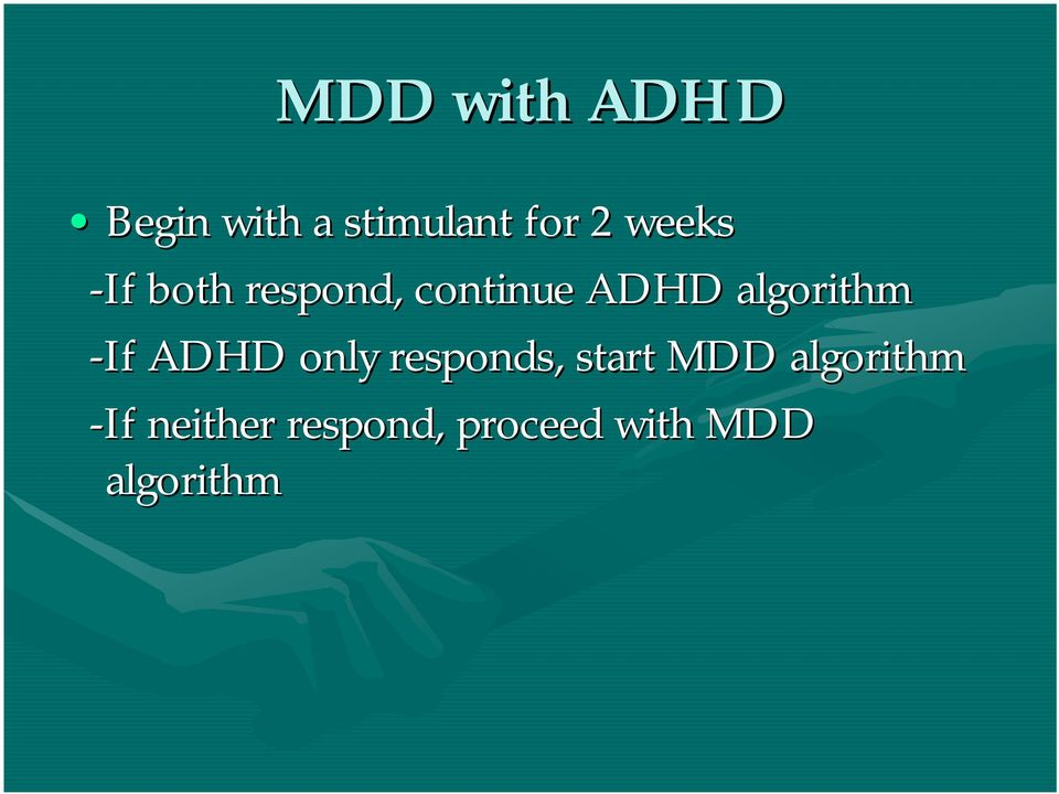 algorithm -If ADHD only responds, start MDD