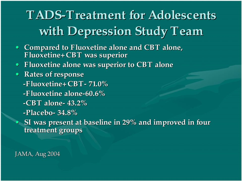 Rates of response -Fluoxetine+CBT- 71.0% -Fluoxetine alone-60.6% -CBT alone- 43.