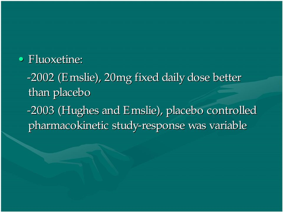 (Hughes and Emslie), placebo controlled