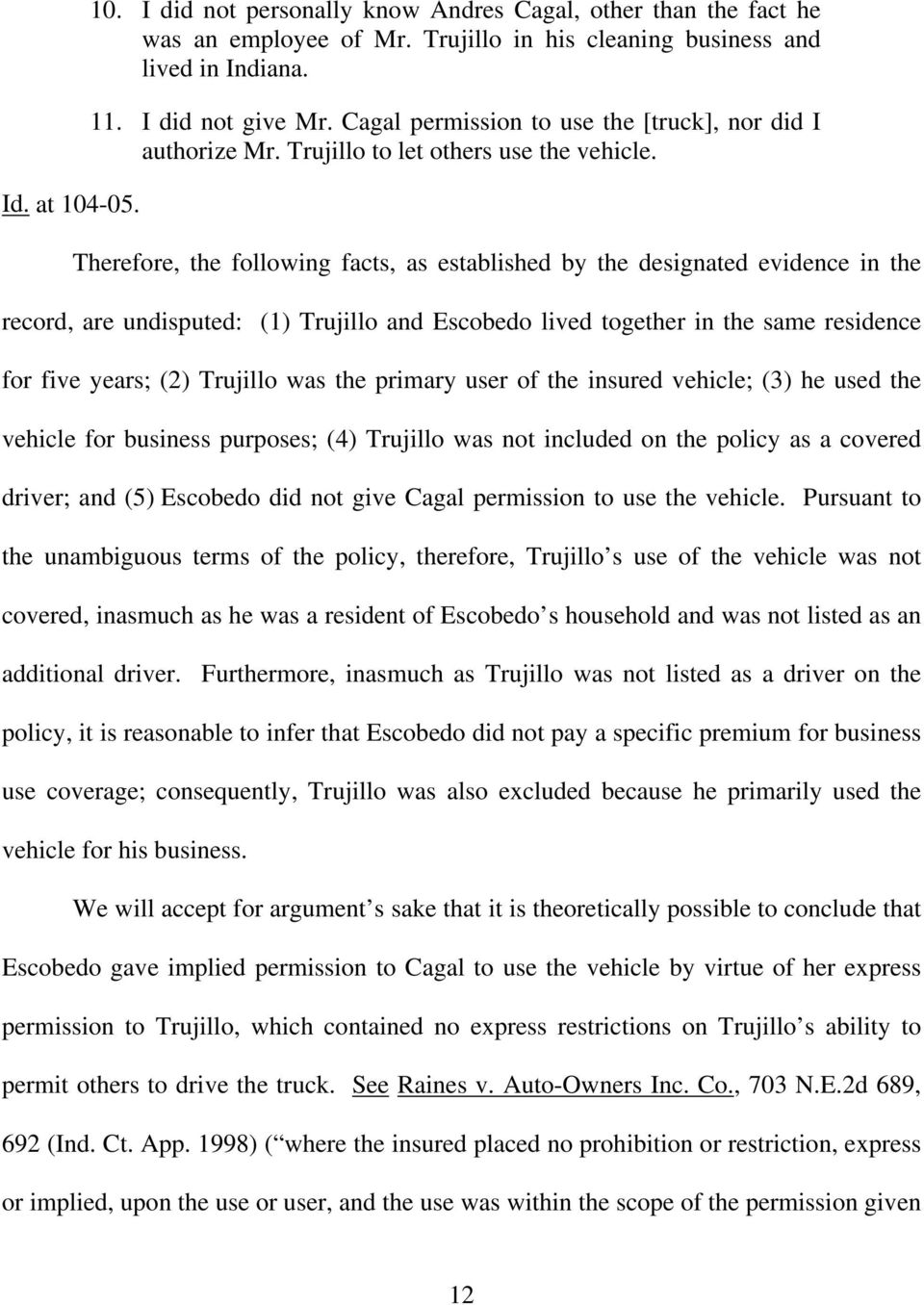 Therefore, the following facts, as established by the designated evidence in the record, are undisputed: (1) Trujillo and Escobedo lived together in the same residence for five years; (2) Trujillo