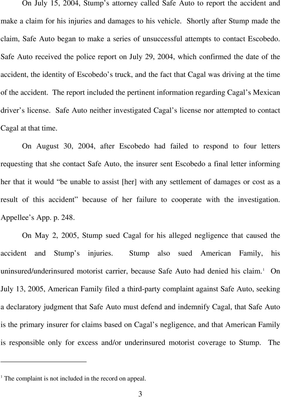 Safe Auto received the police report on July 29, 2004, which confirmed the date of the accident, the identity of Escobedo s truck, and the fact that Cagal was driving at the time of the accident.