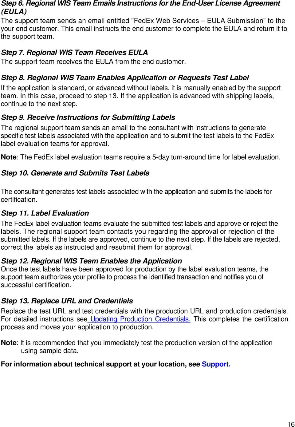Regional WIS Team Enables Application or Requests Test Label If the application is standard, or advanced without labels, it is manually enabled by the support team. In this case, proceed to step 13.