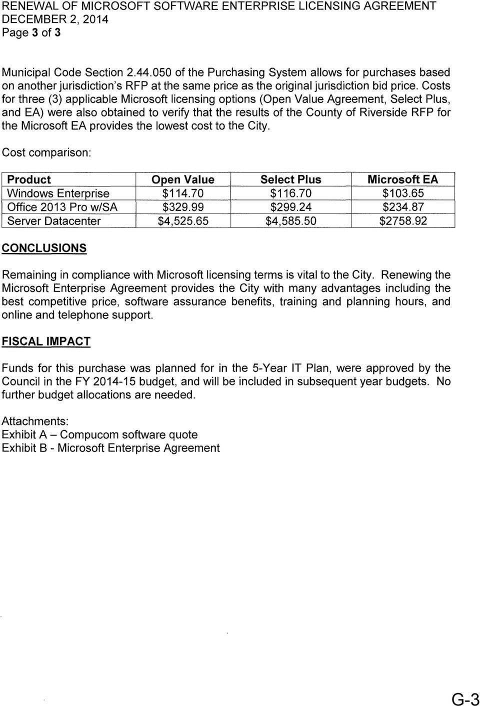 Costs for three (3) applicable Microsoft licensing options (Open Value Agreement, Select Plus, and EA) were also obtained to verify that the results of the County of Riverside RFP for the Microsoft