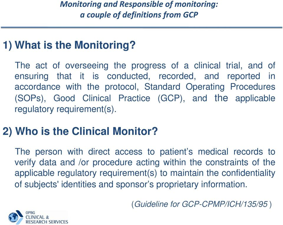 Procedures (SOPs), Good Clinical Practice (GCP), and the applicable regulatory requirement(s). 2) Who is the Clinical Monitor?