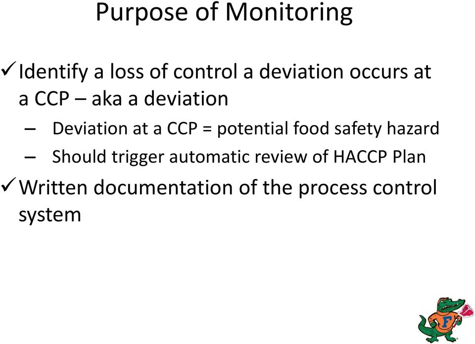 CCP = potential food safety hazard Should trigger automatic