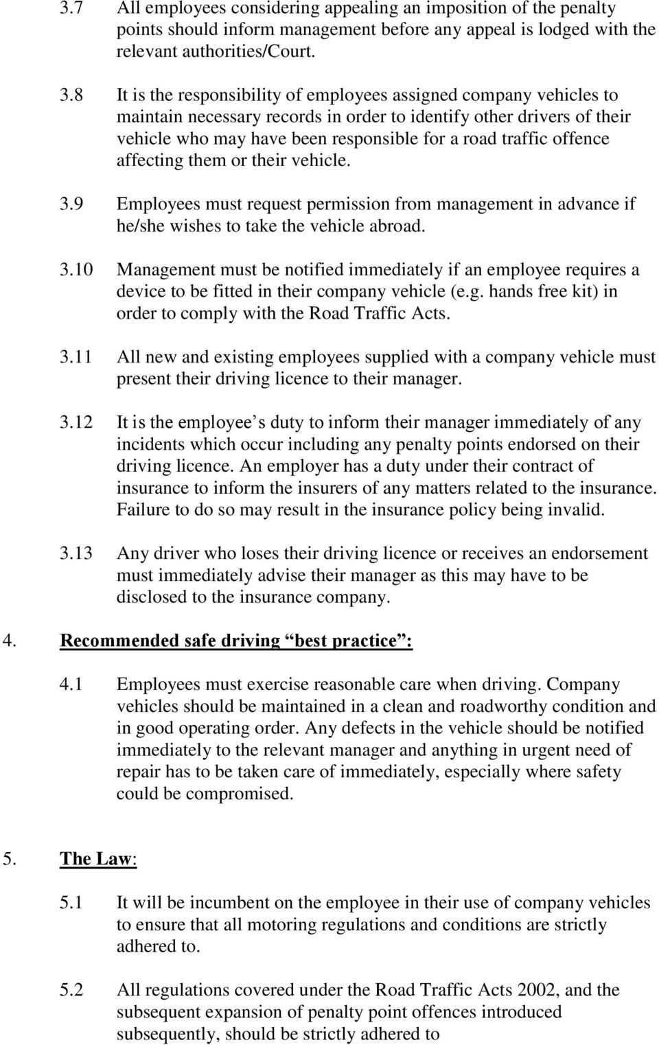 offence affecting them or their vehicle. 3.9 Employees must request permission from management in advance if he/she wishes to take the vehicle abroad. 3.10 Management must be notified immediately if an employee requires a device to be fitted in their company vehicle (e.