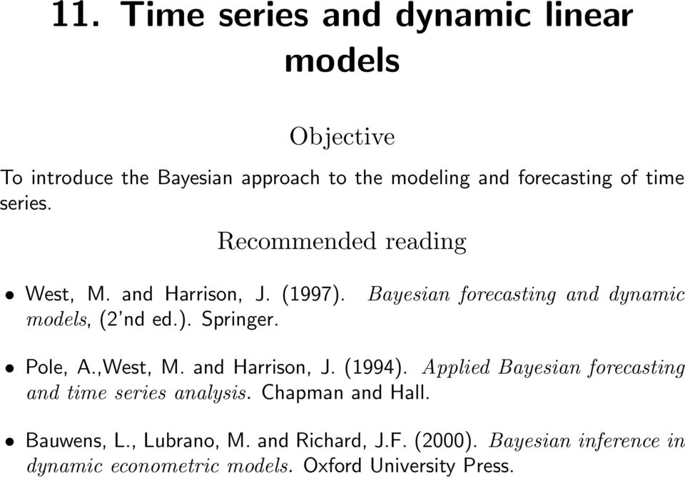 Bayesian forecasting and dynamic Pole, A.,West, M. and Harrison, J. (1994).