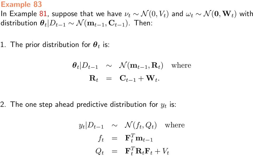 The prior distribution for θ t is: θ t D t 1 N (m t 1, R t ) where R t = C t 1 + W t. 2.