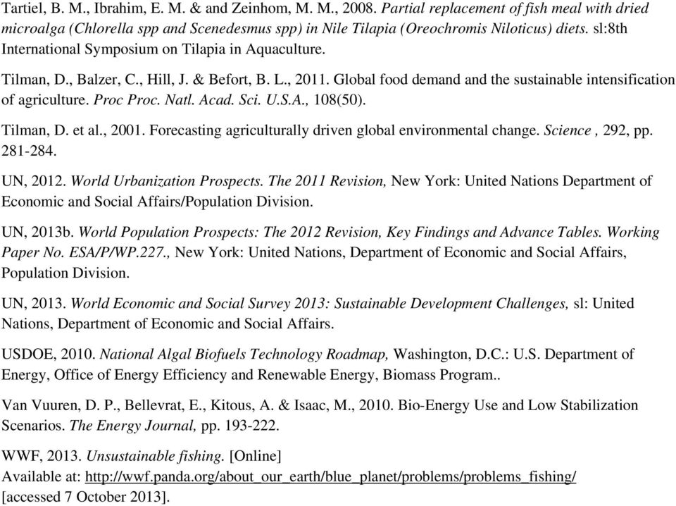 Natl. Acad. Sci. U.S.A., 108(50). Tilman, D. et al., 2001. Forecasting agriculturally driven global environmental change. Science, 292, pp. 281-284. UN, 2012. World Urbanization Prospects.