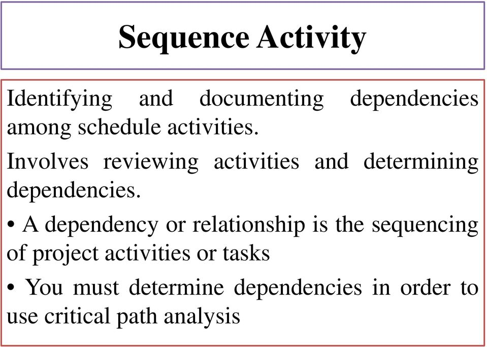 A dependency or relationship is the sequencing of project activities or