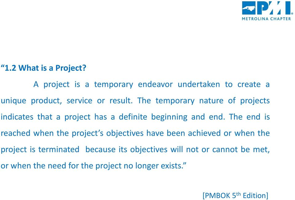The temporary nature of projects indicates that a project has a definite beginning and end.