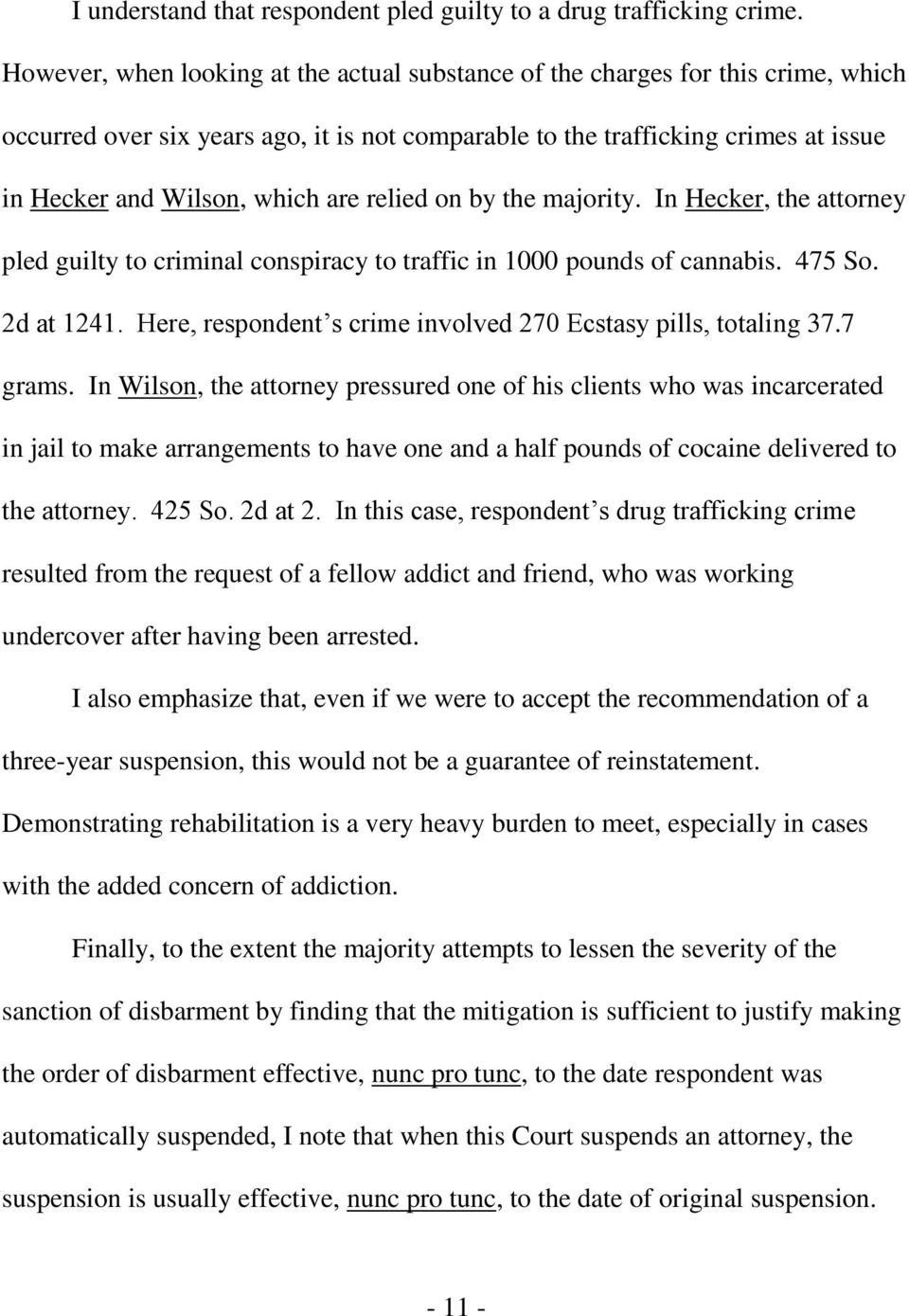 relied on by the majority. In Hecker, the attorney pled guilty to criminal conspiracy to traffic in 1000 pounds of cannabis. 475 So. 2d at 1241.
