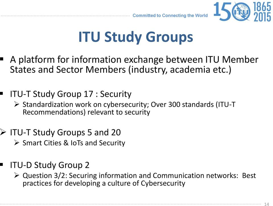 ) ITU-T Study Group 17 : Security Standardization work on cybersecurity; Over 300 standards (ITU-T Recommendations)