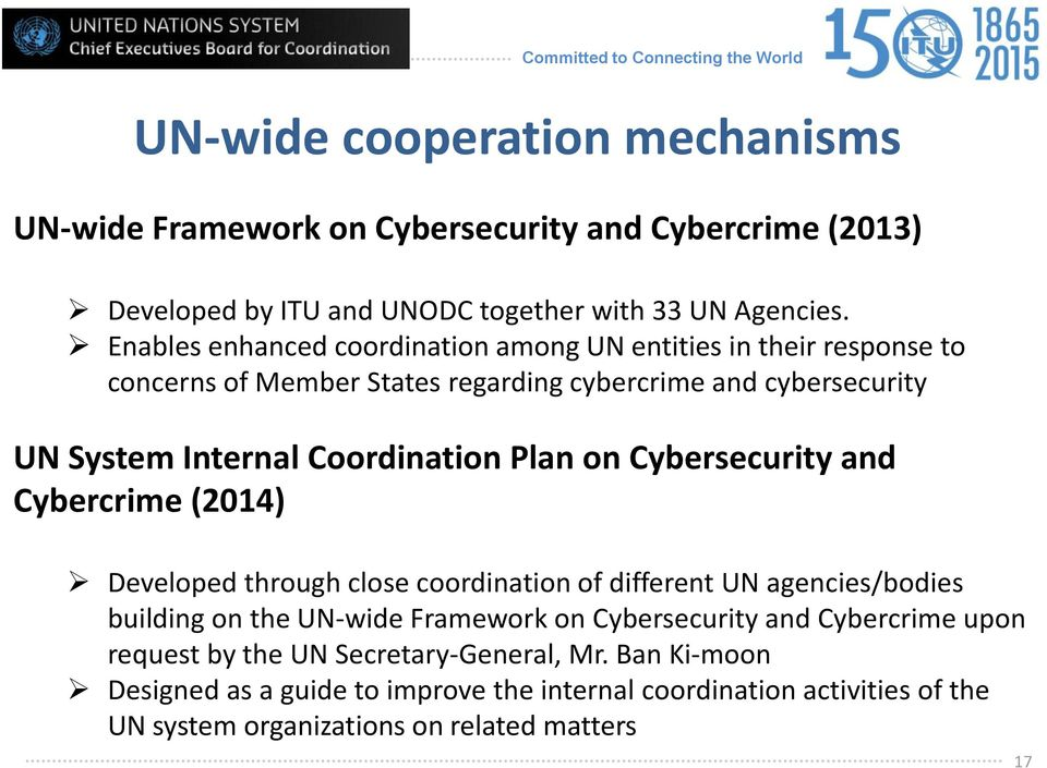 Plan on Cybersecurity and Cybercrime (2014) Developed through close coordination of different UN agencies/bodies building on the UN-wide Framework on Cybersecurity