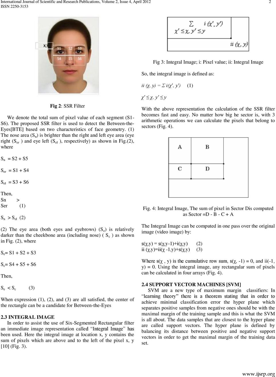 The proposed SSR filter is used to detect the Between-the- Eyes[BTE] based on two characteristics of face geometry.