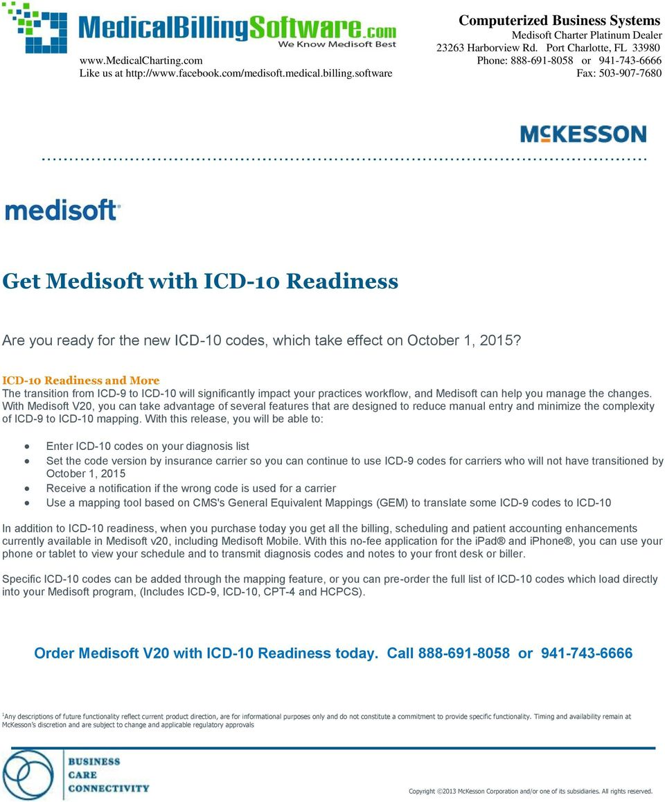 ICD-10 Readiness and More The transition from ICD-9 to ICD-10 will significantly impact your practices workflow, and Medisoft can help you manage the changes.