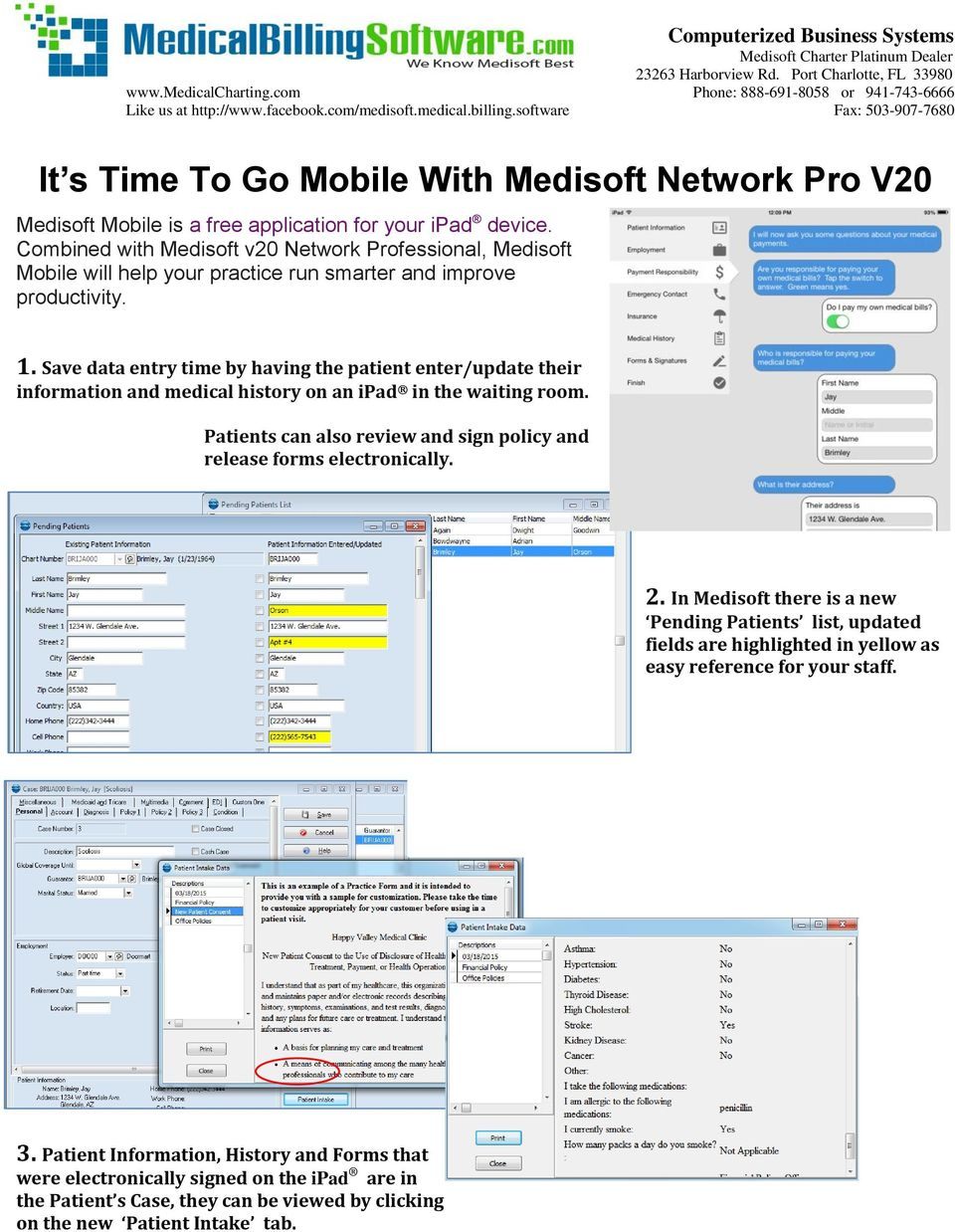 Combined with Medisoft v20 Network Professional, Medisoft Mobile will help your practice run smarter and improve productivity. 1.