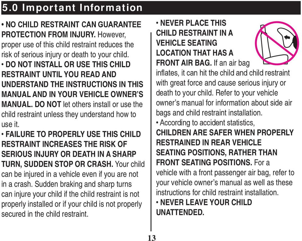 DO NOT let others install or use the child restraint unless they understand how to use it.